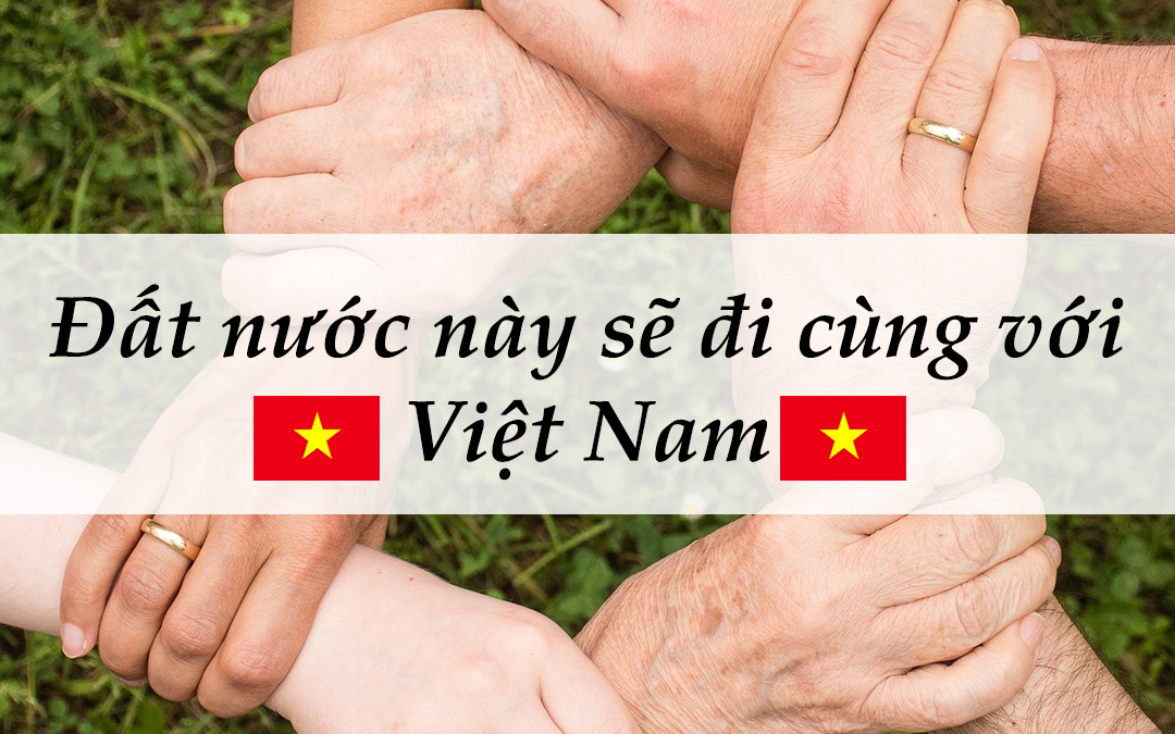 Đất nước này sẽ đi cùng với Việt Nam