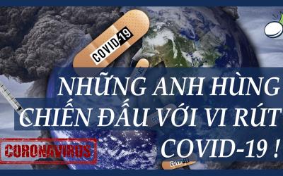 NHỮNG ANH HÙNG CHIẾN ĐẤU VỚI VI RÚT COVID-19