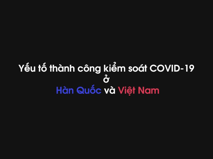 Yếu tố thành công kiểm soát COVID-19 ở Hàn Quốc và Việt Nam